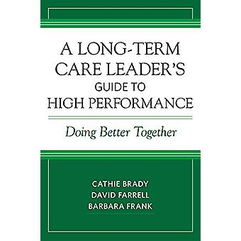 A Long-Term Care Leader's Guide to High Performance - Doing Better Tog