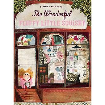 The Wonderful Fluffy Little Squishy by Beatrice Alemagna - 9781592701