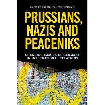 Prussians - Nazis and Peaceniks - Changing Images of Germany in Intern