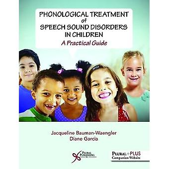 Phonological Treatment of Speech Sound Disorders in Children - A Pract