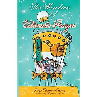 The Machine of Ultimate Prizes by Rose Cleaver-Emons - 9781910056141
