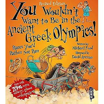 You Wouldnt Want To Be In The Ancient Greek Olympics by Michael Ford & Illustrated by David Antram