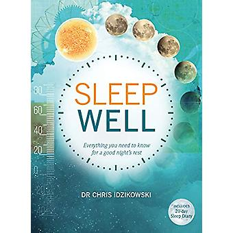 Sleep Well - Everything You Need to Know for a Good Night's Rest by Ch