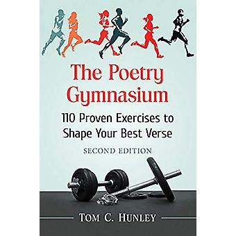 The Poetry Gymnasium - 110 Proven Exercises to Shape Your Best Verse b