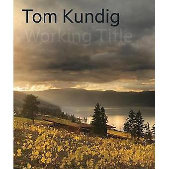Tom Kundig - Working Title by Tom Kundig - 9781616898991 Book