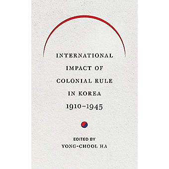 International Impact of Colonial Rule in Korea - 1910-1945 by Yong-Ch