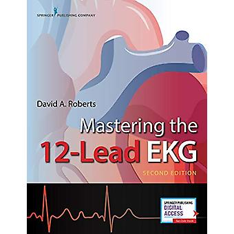 Mastering the 12-Lead EKG by David A. Roberts - 9780826181930 Book