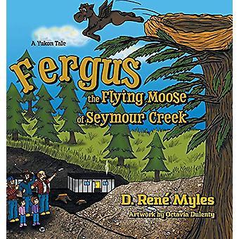 Fergus the Flying Moose of Seymour Creek - A Yukon Tale by D Rene Myle