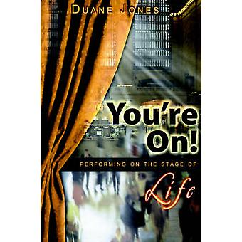 You're On! - Performing on the Stage of Life by Duane Jones - 97805956