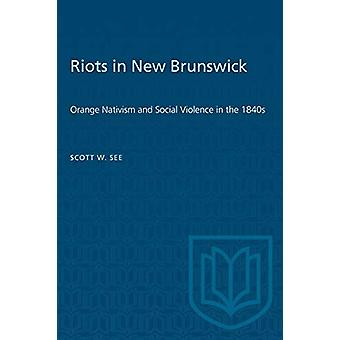 Riots in New Brunswick - Orange Nativism and Social Violence in the 18