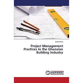 Project Management Practices in the Ghanaian Building Industry by Kis