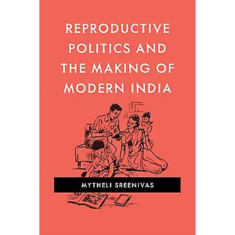 Reproductive Politics and the Making of Modern India by Mytheli Sreenivas