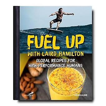 Fuel Up with Laird Hamilton Global Recipes for HighPerformance Humans Connoisseur