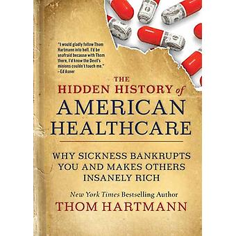 The Hidden History of American Healthcare by Thom Hartmann