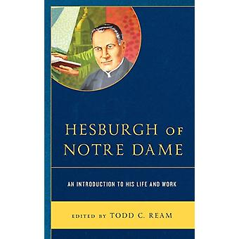 Hesburgh of Notre Dame by Edited by Todd C Ream