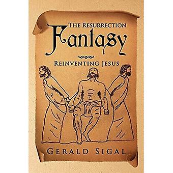 The Resurrection Fantasy: Reinventing Jesus