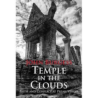 Temple in the Clouds  Faith and Conflict at Preah Vihear by John Burgess