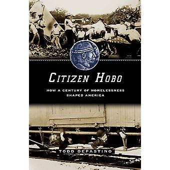 Citizen Hobo - How a Century of Homelessness Shaped America by Citizen