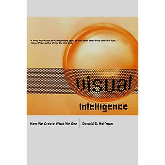 Visual Intelligence - How We Create What We See by Donald David Hoffma