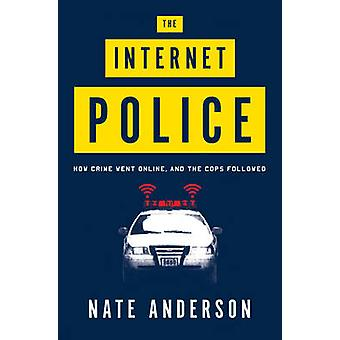 The Internet Police - How Crime Went Online and the Cops Followed by N