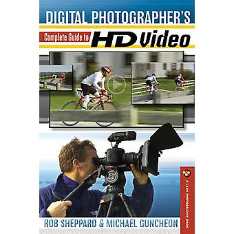 Digital Photographer's Complete Guide to HD Video by Rob Sheppard - M
