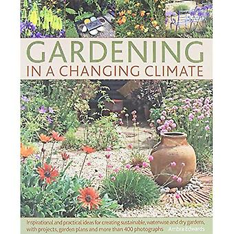 Gardening in a Changing Climate: Inspiration and Practical Ideas for Creating Sustainable, Waterwise and Dry Gardens, with Projects, Planting Plans an