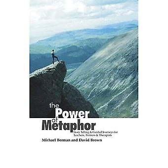 The Power of Metaphor: Story Telling & Guided Journeys for Teachers, Trainers & Therapists: Story Telling and Guided Journeys for Teachers, Trainers and Therapists