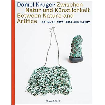 Daniel Kruger - Between Nature and Artifice Jewellery 1974 - 2014 by J