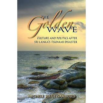 Golden Wave-Kultur und Politik nach Sri Lanka S Tsunami-Katastrophe von Gamburd & Michele Ruth