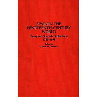 Spanje in de NineteenthCentury wereld Essays over Spaanse diplomatie 17891898 door Cortada & James W.