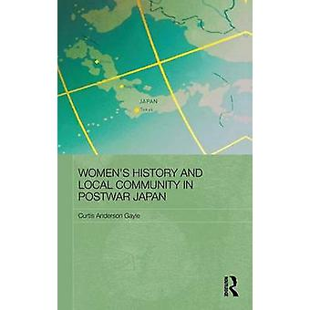 Womens History and Local Community in Postwar Japan by Gayle & Curtis Anderson
