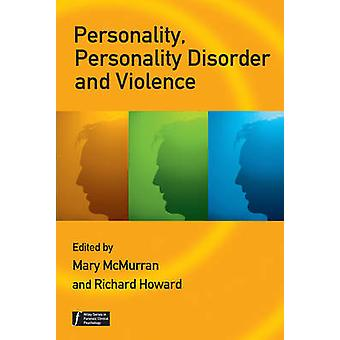 Personality Personality Disorder and Violence by Edited by Mary McMurran & Edited by Richard Howard