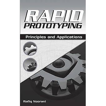 Rapid Prototyping Principles and Applications by Noorani & Rafiq