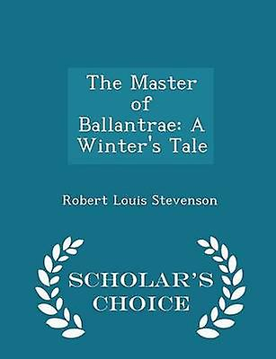The Master of Ballantrae A Winters Tale  Scholars Choice Edition by Stevenson & Robert Louis