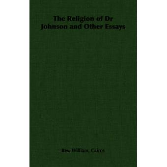The Religion of Dr Johnson and Other Essays by Cairns & Rev. William