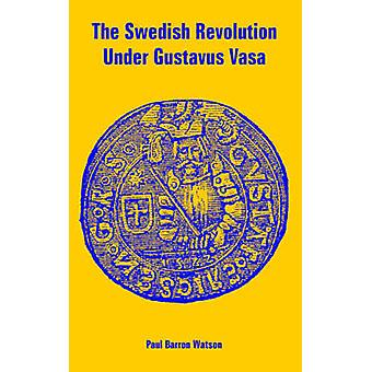 Zweedse revolutie onder Gustaaf Vasa de door Watson & Paul & Barron