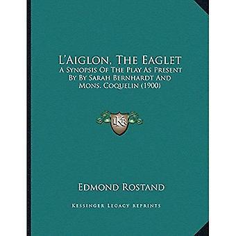 La Acentsacentsa A-Acentsa Acentsaiglon, Eaglet: et sammendrag av spill som gave av Sarah Bernhardt og...