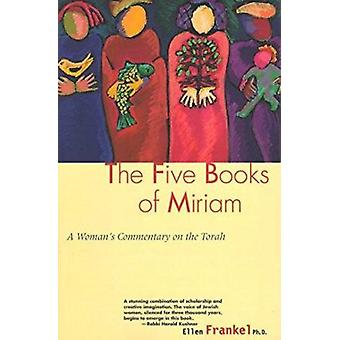 Five Books of Miriam  - A Woman's Commentary on the Torah Book