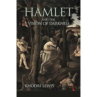 Hamlet and the Vision of Darkness by Rhodri Lewis - 9780691166841 Book