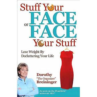 Stuff Your Face or Face Your Stuff - The Organized Approach to Lose We