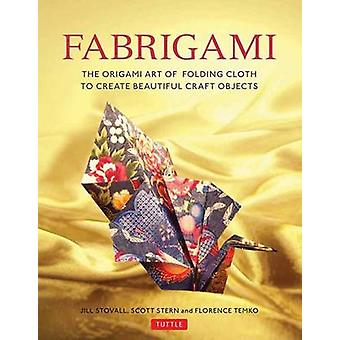 Fabrigami - The Origami Art of Folding Cloth to Create Decorative and