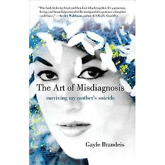 The Art of Misdiagnosis - Surviving My Mother's Suicide by The Art of