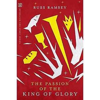 The Passion of the King of Glory by The Passion of the King of Glory