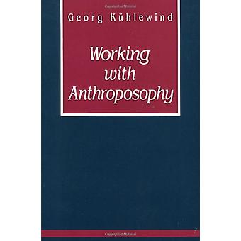 Working with Anthroposophy - The Practice of Thinking by Georg Kuhlewi