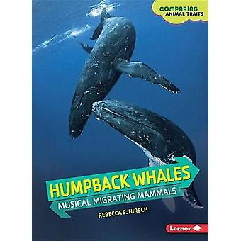Humpback Whales - Musical Migrating Mammals by Hirsch Rebecca Eileen -
