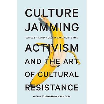 Culture Jamming - Activism and the Art of Cultural Resistance by Maril