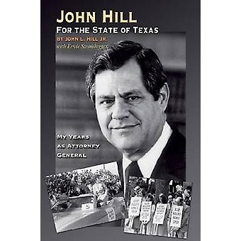 John Hill for the State of Texas - My Years as Attorney General by Joh