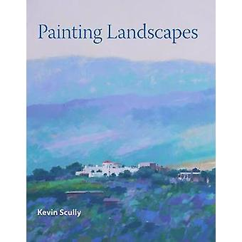 Painting Landscapes by Kevin Scully - 9781785003837 Book