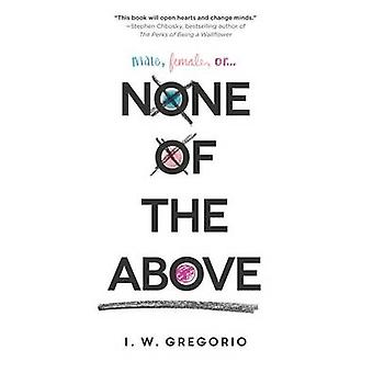 None of the Above by I W Gregorio - 9780062335326 Book