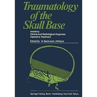 Traumatology of the Skull Base  Anatomy Clinical and Radiological Diagnosis Operative Treatment by Edited by M Samii & Edited by J Brihaye